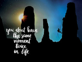 Tablou motivational - You don't have the same moment twice