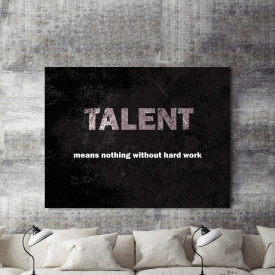 Tablou motivational - Talent means nothing