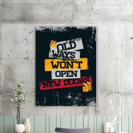 Tablou motivational - Old ways won't open new doors