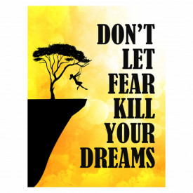 Tablou motivational - Don't le the fear kill yor dreams