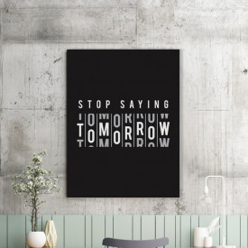 Tablou motivational - Stop saying tomorrow
