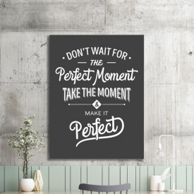 Tablou motivational - Don't wait for the perfect moment (vintage grey)