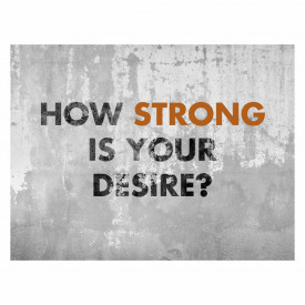 Tablou motivational - How strong is your desire