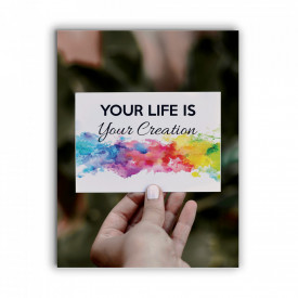 TABLOU MOTIVATIONAL - YOUR LIFE IS YOUR CREATION