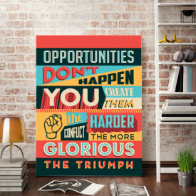Tablou motivational - Opportunities don't happen