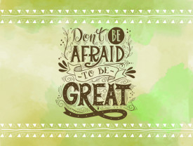 Tablou motivational - Don't be afraid to be great!