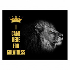 Tablou motivational - I came here for greatness