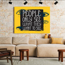 TABLOU MOTIVATIONAL - PEOPLE ONLY SEE WHAT THEY WANT