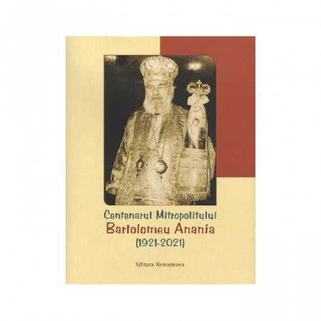 Centenarul Mitropolitului Bartolomeu Anania (1921-2021)