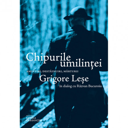 Chipurile umilintei – Grigore Lese in dialog cu Razvan Bucuroiu