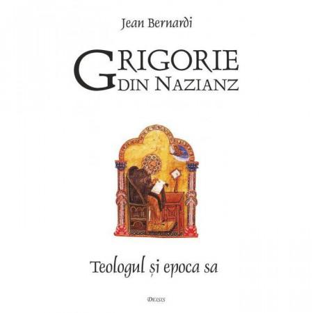 Grigorie din Nazianz. Teologul si epoca sa (330–390)