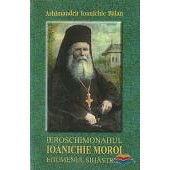Ieroschimonahul Ioanichie Moroi - egumenul Sihastriei (1909-1944)