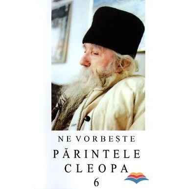 Ne vorbeste Parintele Cleopa - Volumul 6