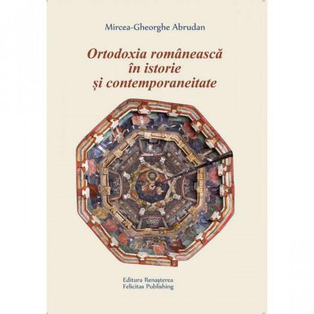 Ortodoxia romaneasca in istorie si contemporaneitate. Articole, eseuri si note de lectura