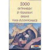 1000 de intrebari si de raspunsuri despre viata duhovniceasca