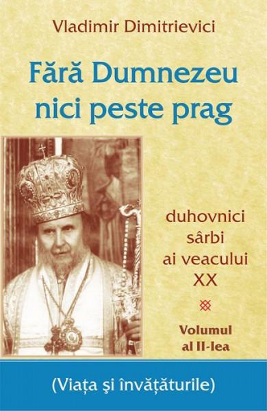 Fara Dumnezeu nici peste prag Vol 2, duhovnici sarbi ai veacului XX