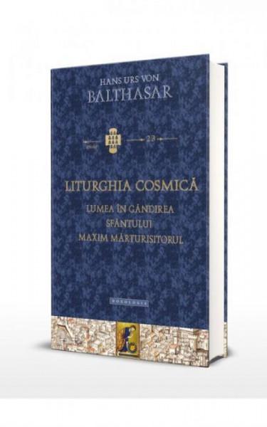 Liturghia cosmica. Lumea in gandirea sfantului Maxim Marturisitorul
