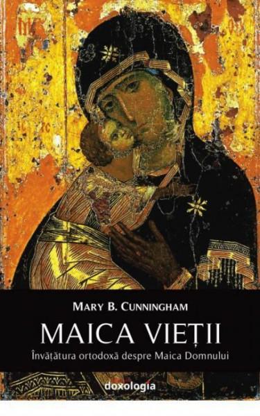 Maica Vietii - Invatatura ortodoxa despre Maica Domnului