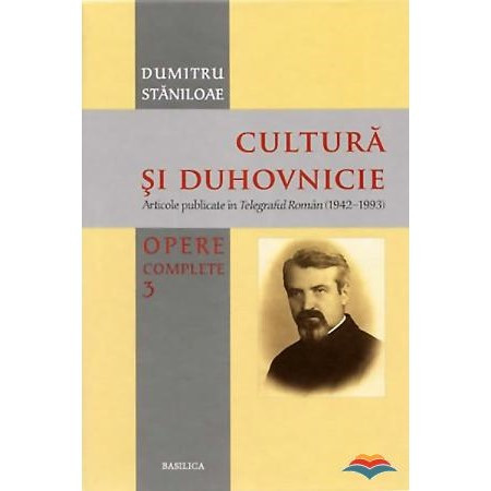 Opere complete - Volumul 3 - Cultura si duhovnicie