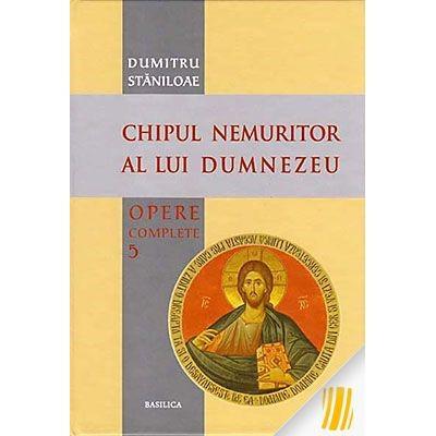 Opere complete - Volumul 5 - Chipul nemuritor al lui Dumnezeu.