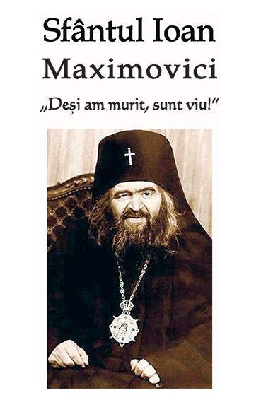 Sfantul Ioan Maximovici - Desi am murit, sunt viu