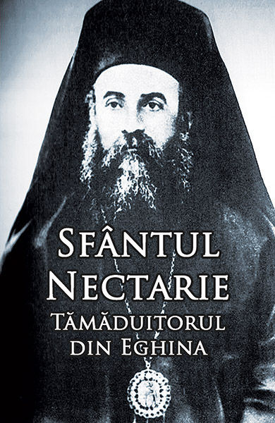 Sfantul Nectarie Tamaduitorul din Eghina - Editia Integrala