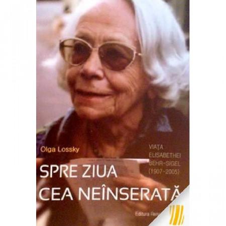 Spre ziua cea neinserata. Viata Elisabethei Behr-Sigel (1907-2005)