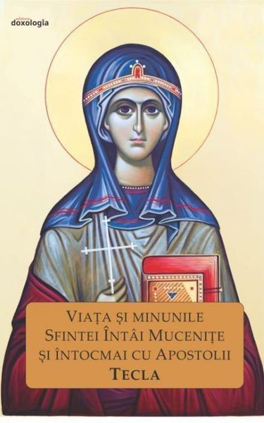 Viata si minunile Sfintei Intai Mucenite si intocmai cu Apostolii Tecla