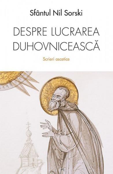 Despre lucrarea duhovniceasca. Scrieri ascetice