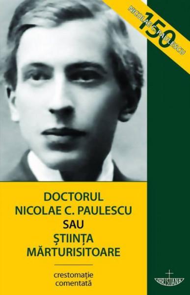 Doctorul Nicolae C. Paulescu sau Stiinta marturisitoare. Editia a treia