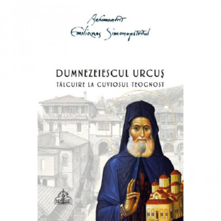 Dumnezeiescul urcus - Talcuire la Cuviosui Teognost