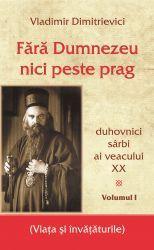 Fara Dumnezeu nici peste prag Vol 1, duhovnici sarbi ai veacului XX