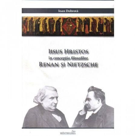 Iisus Hristos in conceptia filosofilor Renan si Nietzsche.