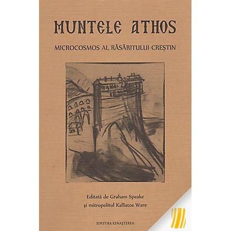 Muntele Athos. Microcosmos al Rasaritului crestin