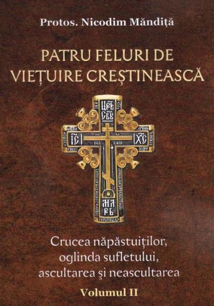 Patru feluri de vietuire crestineasca. Crucea napastuitilor, oglinda sufletului, ascultarea si neasculatrea. Vol. II