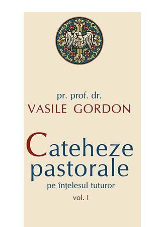 Cateheze pastorale pe intelesul tuturor - Vol. 1