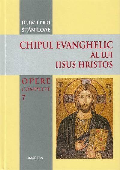 Chipul evanghelic al lui Iisus Hristos - Opere complete - Vol. 7