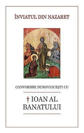 Inviatul din Nazaret. Convorbiri duhovnicesti cu  Ioan al Banatului