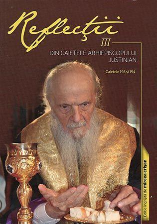 Reflectii Vol. 3 - Din caietele Arhiepiscopului Justinian. Caietele 193 si 194