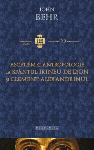 Ascetism si antropologie la Sfantul Irineu de Lyon si Clement Alexandrinul