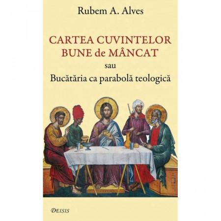 Cartea cuvintelor bune de mancat sau Bucataria ca parabola teologica