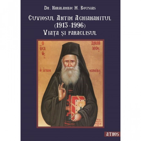 Cuviosul Antim Aghiananitul (1913-1996) - Viața și paraclisul
