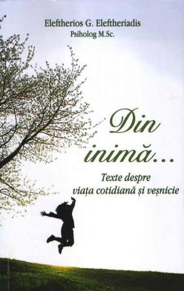 Din inima¦ Texte despre viata cotidiana si vesnicie