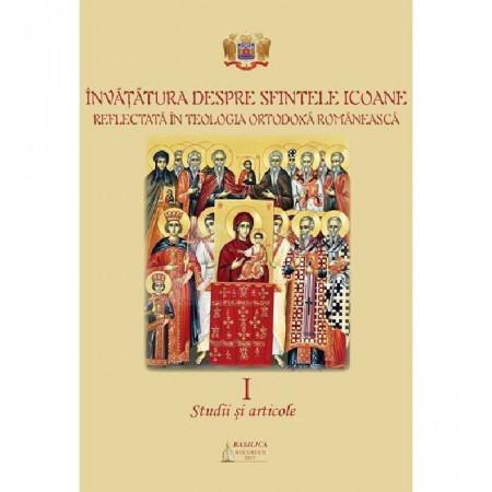 Invatatura despre Sfintele Icoane reflectata in Teologia Ortodoxa Romaneasca. Studii si articole. Vol. I