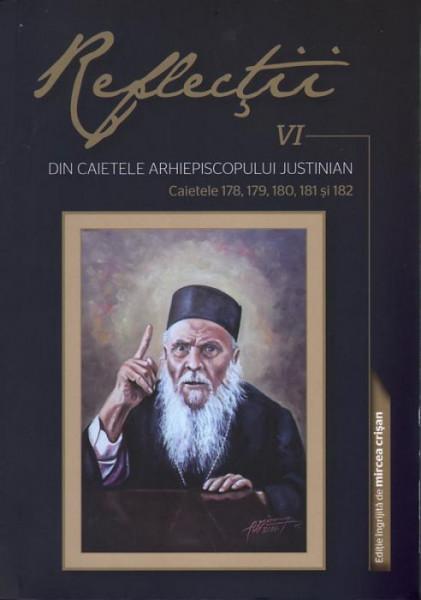 Reflectii 6. Din caietele Arhiepiscopului Justinian. Caietele 178, 179, 180, 181 si 182