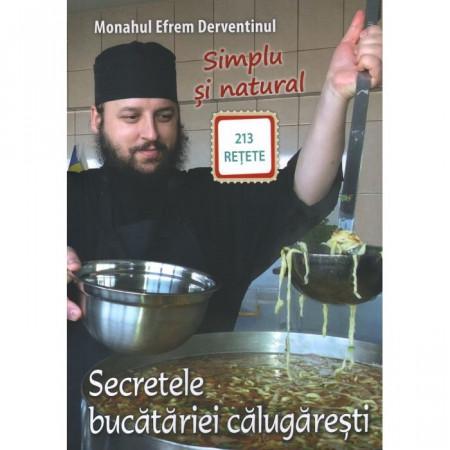 Simplu și natural. Secretele bucătăriei călugărești. 213 rețete