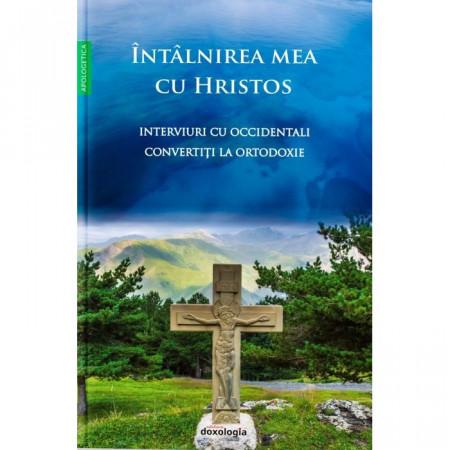 Întâlnirea mea cu Hristos - Interviuri cu occidentali convertiți la Ortodoxie