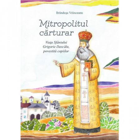 Mitropolitul carturar. Viata Sfantului Grigorie Dascalu, povestita copiilor (contine CD)