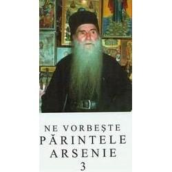 Ne vorbeste Parintele Arsenie - Volumul 3