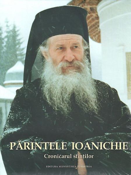Parintele Ioanichie - Cronicarul Sfintilor
